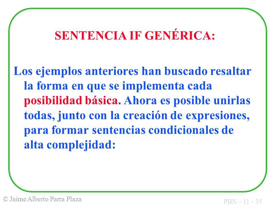 PBN - 11 - 35 © Jaime Alberto Parra Plaza SENTENCIA IF GENÉRICA: Los ejemplos anteriores han buscado resaltar la forma en que se implementa cada posib