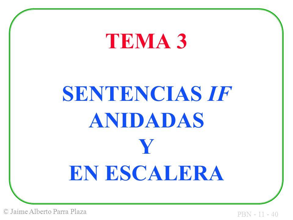 PBN - 11 - 40 © Jaime Alberto Parra Plaza TEMA 3 SENTENCIAS IF ANIDADAS Y EN ESCALERA
