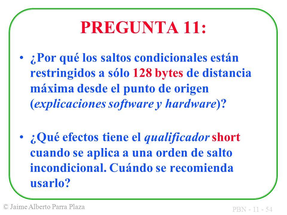PBN - 11 - 54 © Jaime Alberto Parra Plaza PREGUNTA 11: ¿Por qué los saltos condicionales están restringidos a sólo 128 bytes de distancia máxima desde