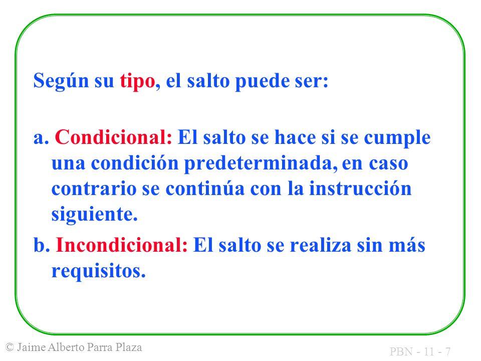 PBN - 11 - 7 © Jaime Alberto Parra Plaza Según su tipo, el salto puede ser: a. Condicional: El salto se hace si se cumple una condición predeterminada