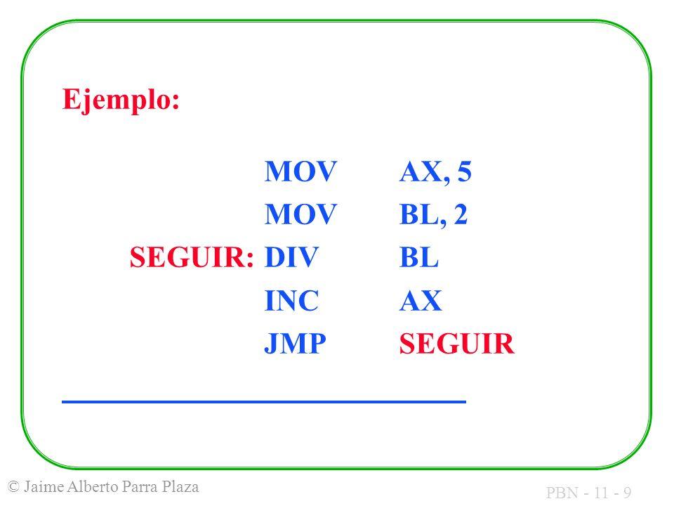 PBN - 11 - 9 © Jaime Alberto Parra Plaza Ejemplo: MOVAX, 5 MOVBL, 2 SEGUIR:DIVBL INCAX JMPSEGUIR