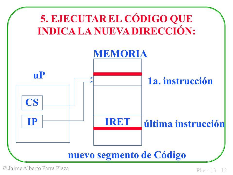 Pbn - 13 - 12 © Jaime Alberto Parra Plaza MEMORIA uP 1a. instrucción nuevo segmento de Código CS IPIRET última instrucción 5. EJECUTAR EL CÓDIGO QUE I