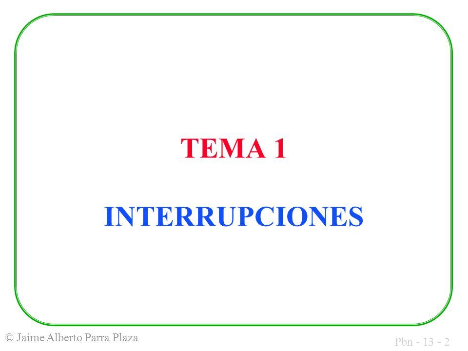 Pbn - 13 - 53 © Jaime Alberto Parra Plaza INTERRUPCIONES HARDWARE Lo descrito hasta ahora corresponde a las llamadas interrupciones software, nombre que indica que los servicios se invocan desde dentro de un programa.