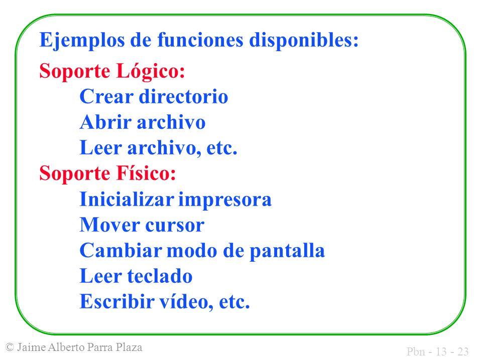 Pbn - 13 - 23 © Jaime Alberto Parra Plaza Ejemplos de funciones disponibles: Soporte Lógico: Crear directorio Abrir archivo Leer archivo, etc. Soporte