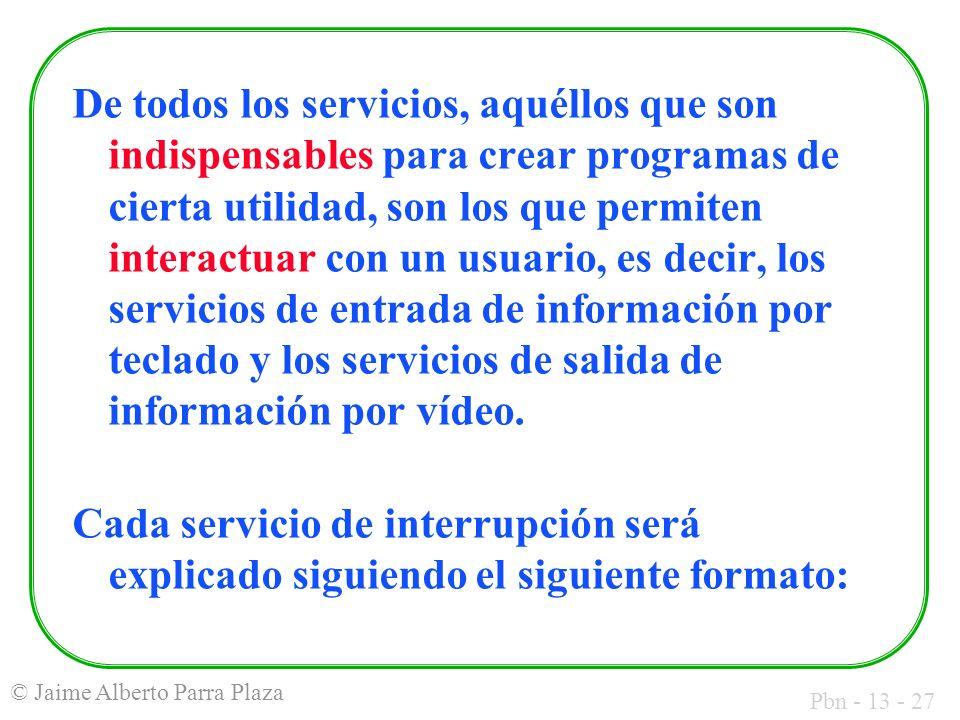 Pbn - 13 - 27 © Jaime Alberto Parra Plaza De todos los servicios, aquéllos que son indispensables para crear programas de cierta utilidad, son los que