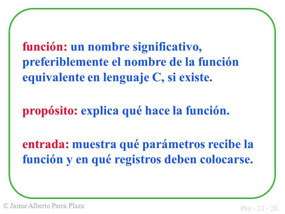 Pbn - 13 - 28 © Jaime Alberto Parra Plaza función: un nombre significativo, preferiblemente el nombre de la función equivalente en lenguaje C, si exis