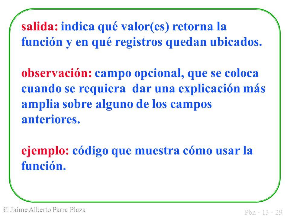 Pbn - 13 - 29 © Jaime Alberto Parra Plaza salida: indica qué valor(es) retorna la función y en qué registros quedan ubicados. observación: campo opcio