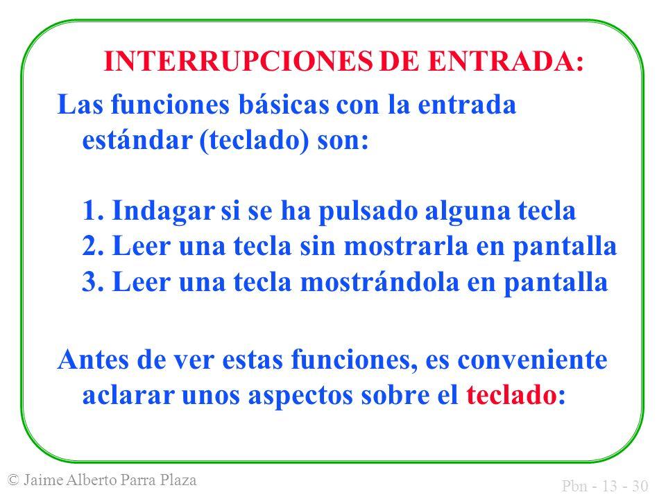 Pbn - 13 - 30 © Jaime Alberto Parra Plaza INTERRUPCIONES DE ENTRADA: Las funciones básicas con la entrada estándar (teclado) son: 1. Indagar si se ha