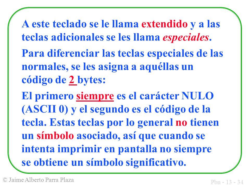 Pbn - 13 - 34 © Jaime Alberto Parra Plaza A este teclado se le llama extendido y a las teclas adicionales se les llama especiales. Para diferenciar la