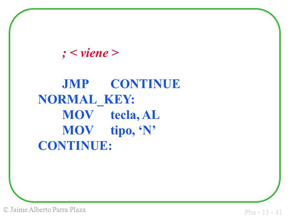 Pbn - 13 - 41 © Jaime Alberto Parra Plaza ; JMPCONTINUE NORMAL_KEY: MOVtecla, AL MOVtipo, N CONTINUE: