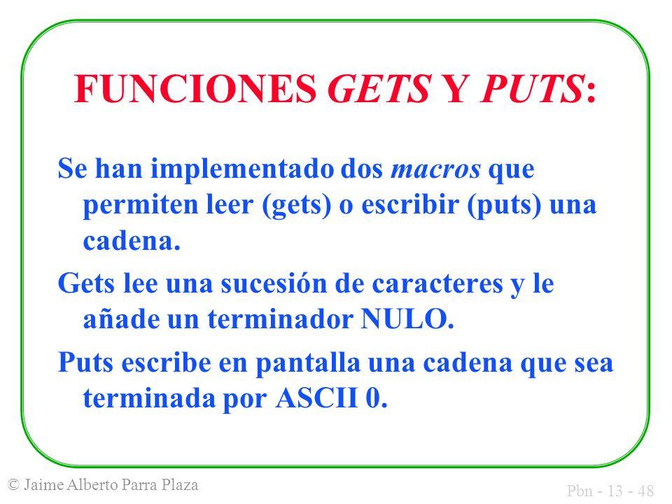 Pbn - 13 - 48 © Jaime Alberto Parra Plaza FUNCIONES GETS Y PUTS: Se han implementado dos macros que permiten leer (gets) o escribir (puts) una cadena.