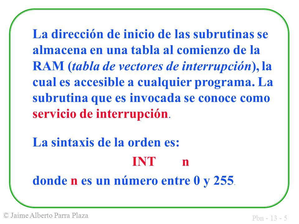 Pbn - 13 - 36 © Jaime Alberto Parra Plaza Ejemplo: WAIT: MOVAH, 0BH INT21H IF23: CMPAL, 0FFH; hay tecla pulsada.