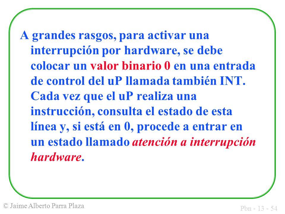 Pbn - 13 - 54 © Jaime Alberto Parra Plaza A grandes rasgos, para activar una interrupción por hardware, se debe colocar un valor binario 0 en una entr