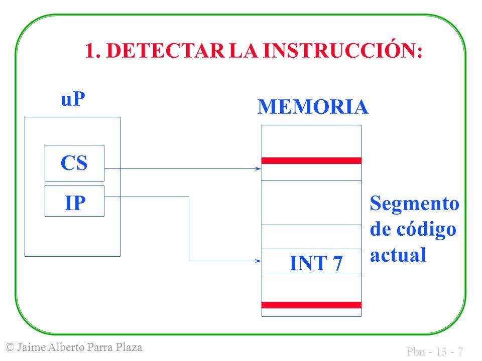 Pbn - 13 - 38 © Jaime Alberto Parra Plaza Ejemplo: WAIT_ESC: MOVAH, 08H INT21H IF14: CMPAL, 27; ¿pulsada ESC.