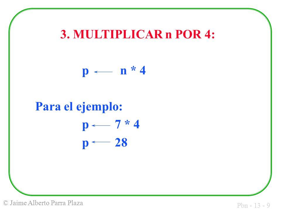Pbn - 13 - 9 © Jaime Alberto Parra Plaza 3. MULTIPLICAR n POR 4: p n * 4 Para el ejemplo: p 7 * 4 p 28