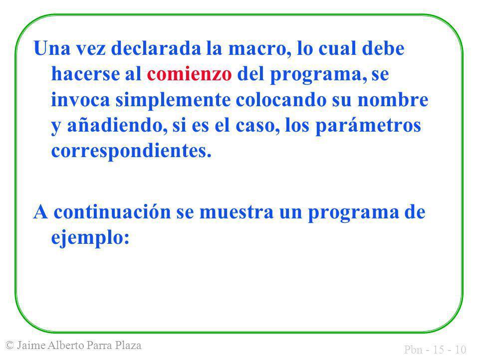 Pbn - 15 - 10 © Jaime Alberto Parra Plaza Una vez declarada la macro, lo cual debe hacerse al comienzo del programa, se invoca simplemente colocando s