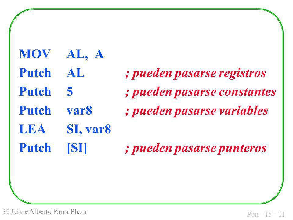 Pbn - 15 - 11 © Jaime Alberto Parra Plaza MOVAL, A PutchAL; pueden pasarse registros Putch5; pueden pasarse constantes Putchvar8; pueden pasarse varia
