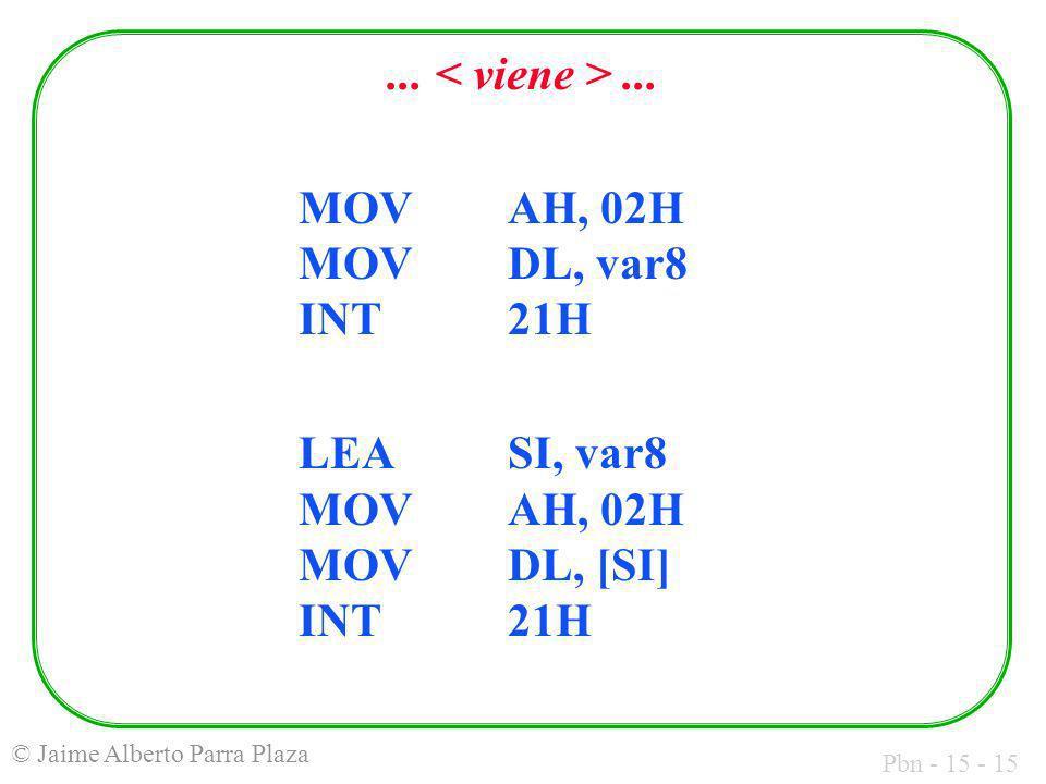 Pbn - 15 - 15 © Jaime Alberto Parra Plaza... MOVAH, 02H MOV DL, var8 INT21H LEASI, var8 MOV AH, 02H MOV DL, [SI] INT 21H