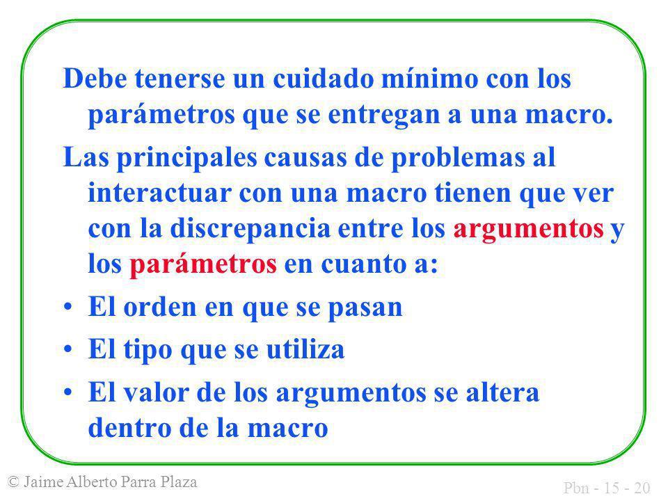 Pbn - 15 - 20 © Jaime Alberto Parra Plaza Debe tenerse un cuidado mínimo con los parámetros que se entregan a una macro. Las principales causas de pro