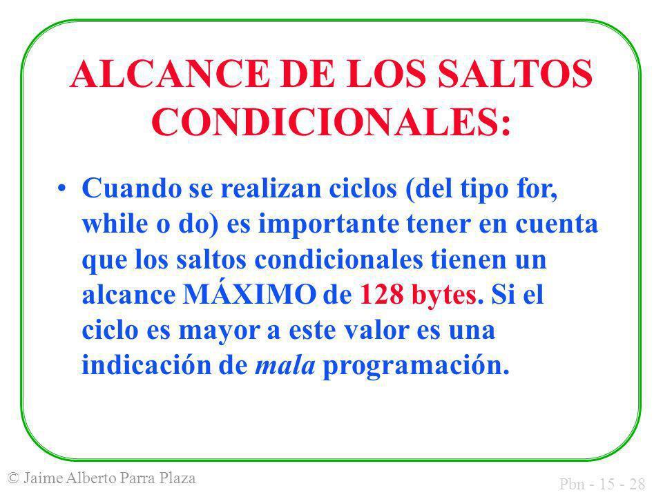 Pbn - 15 - 28 © Jaime Alberto Parra Plaza ALCANCE DE LOS SALTOS CONDICIONALES: Cuando se realizan ciclos (del tipo for, while o do) es importante tene