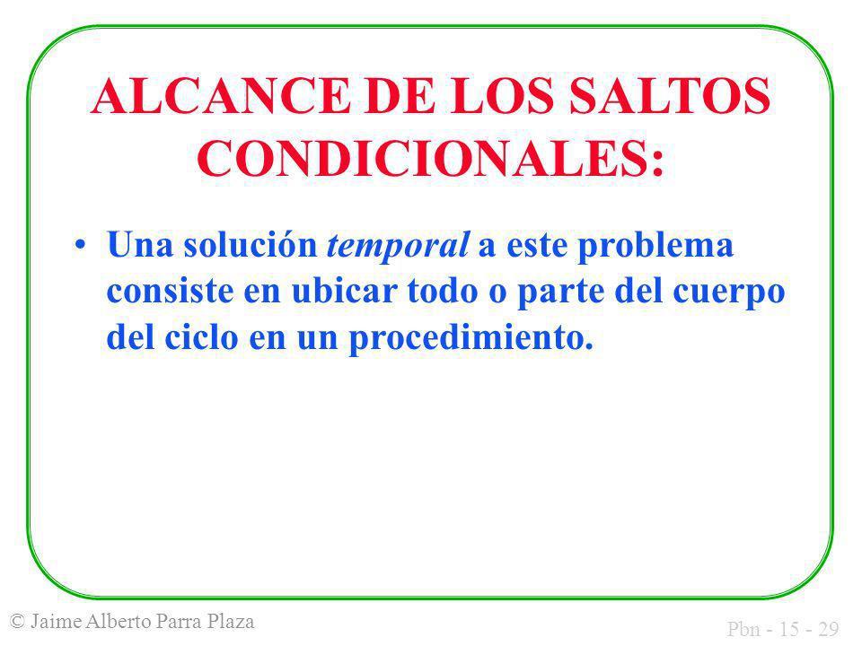 Pbn - 15 - 29 © Jaime Alberto Parra Plaza ALCANCE DE LOS SALTOS CONDICIONALES: Una solución temporal a este problema consiste en ubicar todo o parte d