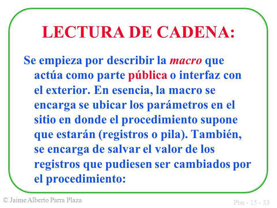 Pbn - 15 - 33 © Jaime Alberto Parra Plaza LECTURA DE CADENA: Se empieza por describir la macro que actúa como parte pública o interfaz con el exterior