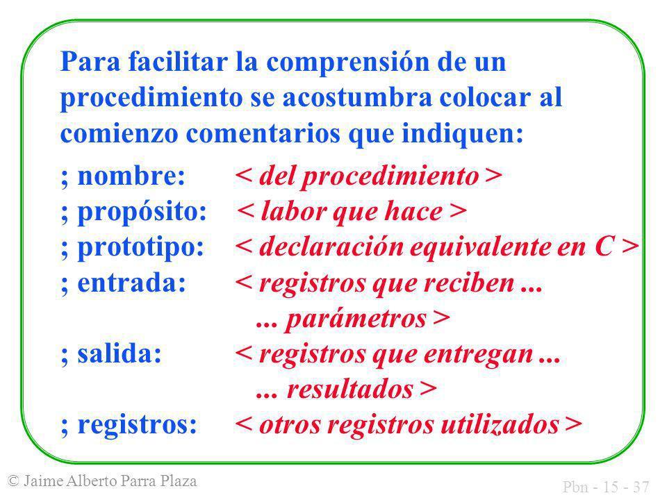 Pbn - 15 - 37 © Jaime Alberto Parra Plaza Para facilitar la comprensión de un procedimiento se acostumbra colocar al comienzo comentarios que indiquen