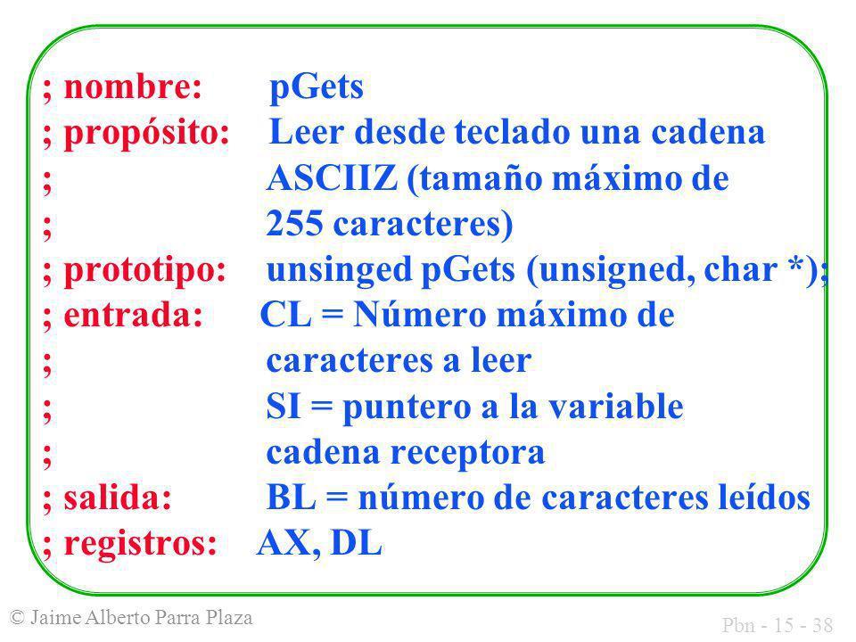 Pbn - 15 - 38 © Jaime Alberto Parra Plaza ; nombre: pGets ; propósito: Leer desde teclado una cadena ; ASCIIZ (tamaño máximo de ;255 caracteres) ; pro