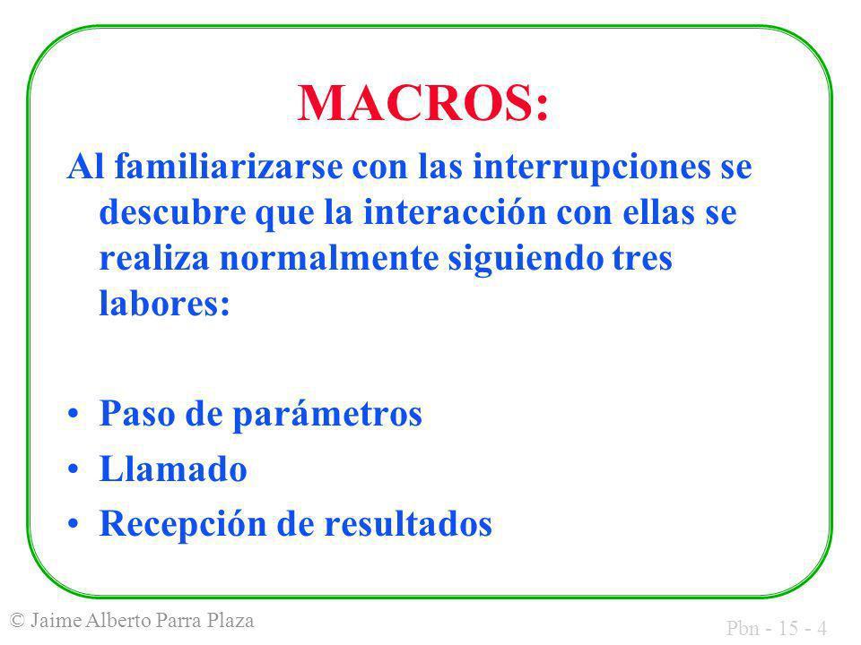 Pbn - 15 - 4 © Jaime Alberto Parra Plaza MACROS: Al familiarizarse con las interrupciones se descubre que la interacción con ellas se realiza normalme