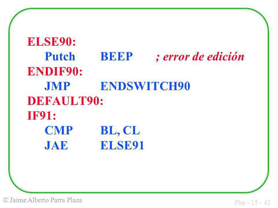 Pbn - 15 - 41 © Jaime Alberto Parra Plaza ELSE90: Putch BEEP; error de edición ENDIF90: JMP ENDSWITCH90 DEFAULT90: IF91: CMP BL, CL JAE ELSE91