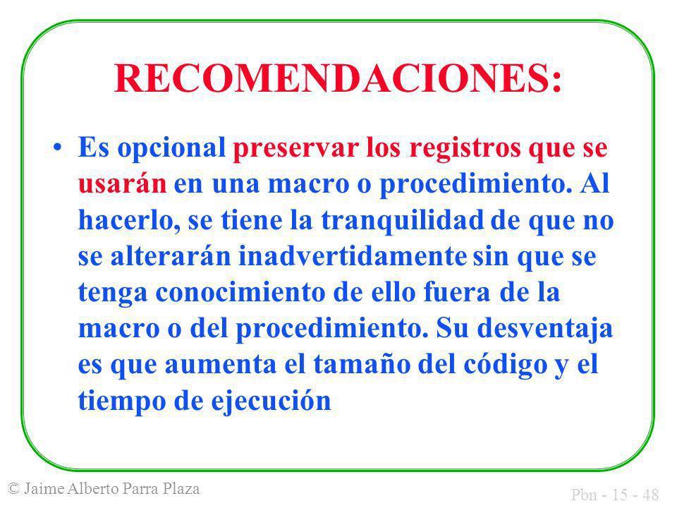 Pbn - 15 - 48 © Jaime Alberto Parra Plaza RECOMENDACIONES: Es opcional preservar los registros que se usarán en una macro o procedimiento. Al hacerlo,