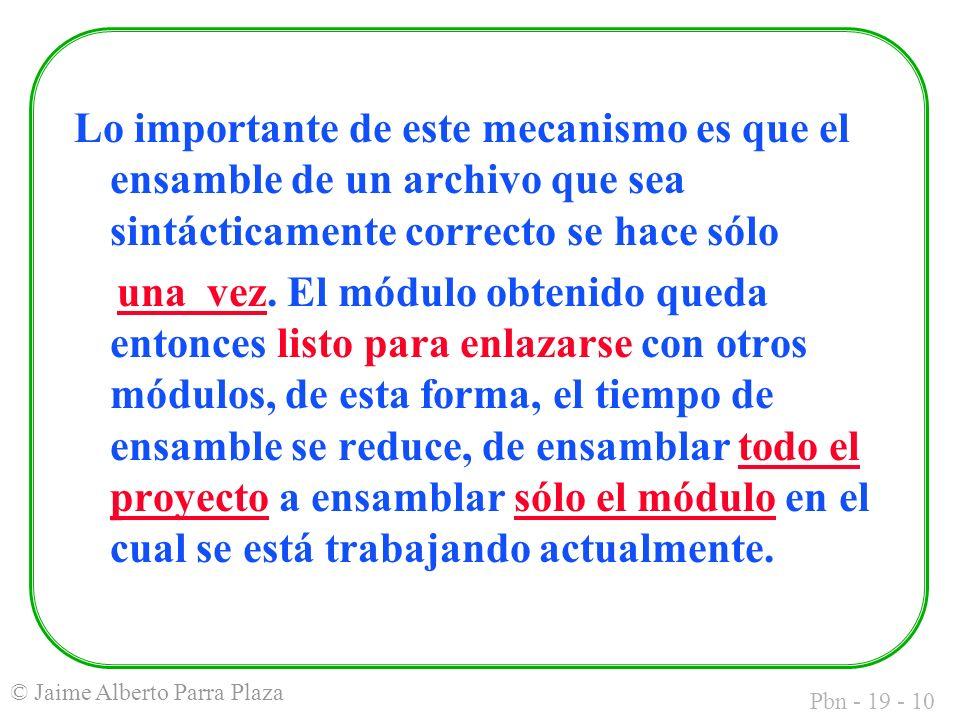 Pbn - 19 - 10 © Jaime Alberto Parra Plaza Lo importante de este mecanismo es que el ensamble de un archivo que sea sintácticamente correcto se hace sólo una vez.