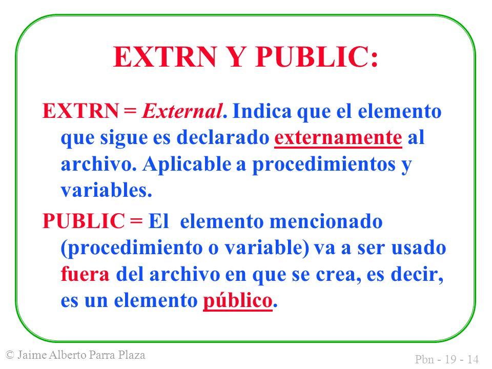 Pbn - 19 - 14 © Jaime Alberto Parra Plaza EXTRN Y PUBLIC: EXTRN = External.