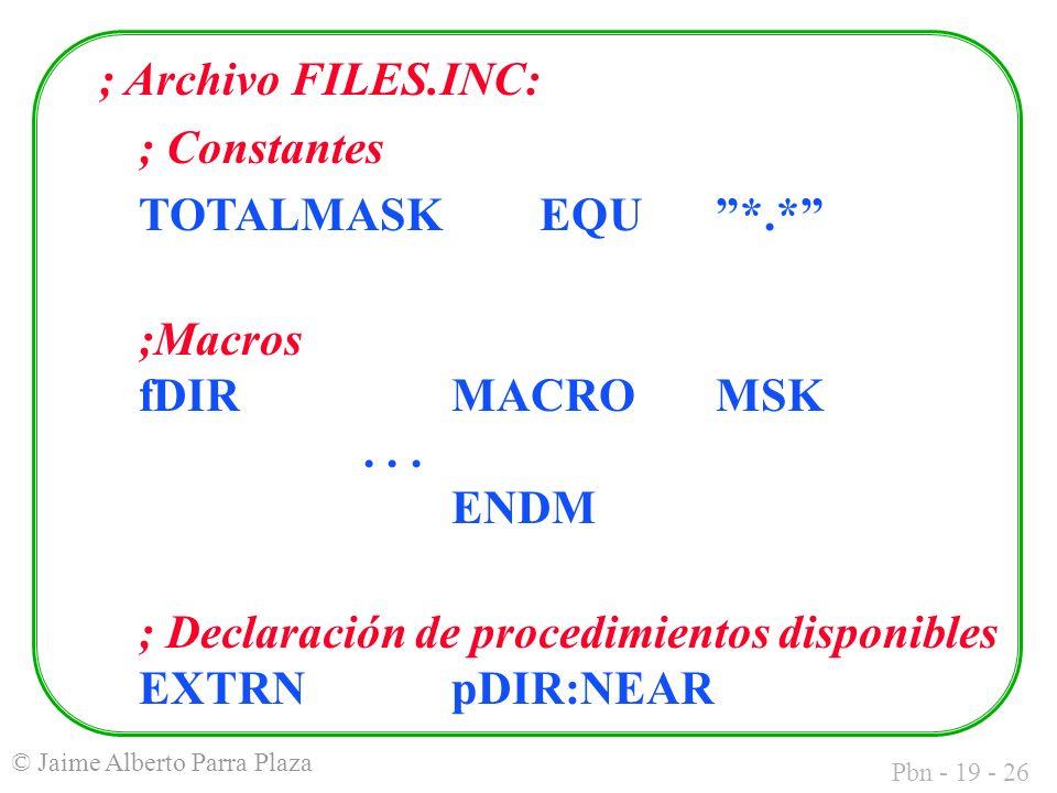 Pbn - 19 - 26 © Jaime Alberto Parra Plaza ; Archivo FILES.INC: ; Constantes TOTALMASKEQU *.* ;Macros fDIR MACRO MSK...