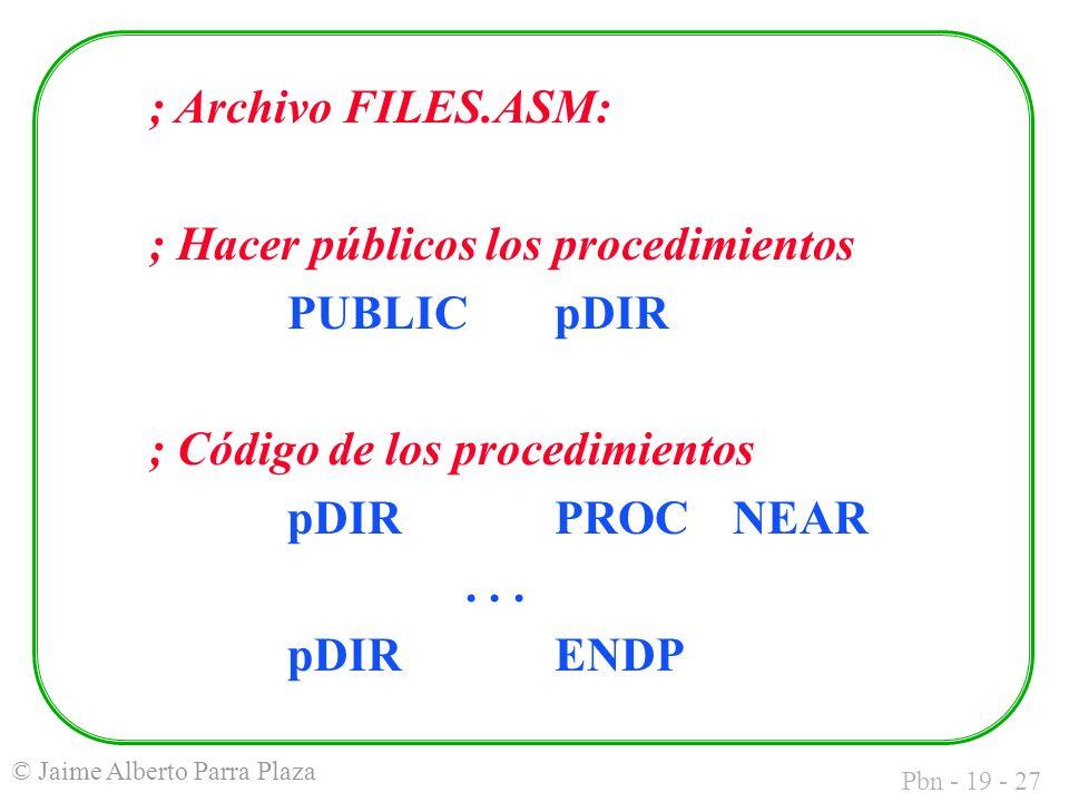 Pbn - 19 - 27 © Jaime Alberto Parra Plaza ; Archivo FILES.ASM: ; Hacer públicos los procedimientos PUBLICpDIR ; Código de los procedimientos pDIR PROCNEAR...