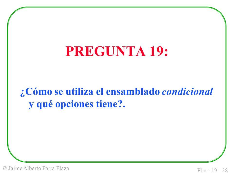 Pbn - 19 - 38 © Jaime Alberto Parra Plaza PREGUNTA 19: ¿Cómo se utiliza el ensamblado condicional y qué opciones tiene .