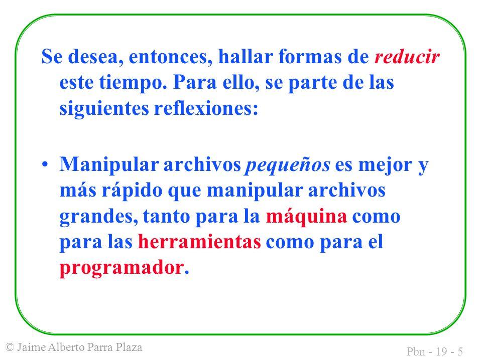 Pbn - 19 - 5 © Jaime Alberto Parra Plaza Se desea, entonces, hallar formas de reducir este tiempo.