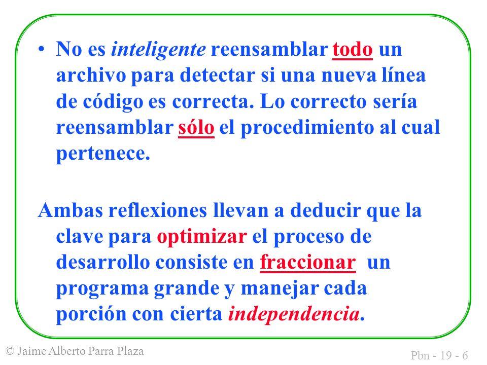 Pbn - 19 - 6 © Jaime Alberto Parra Plaza No es inteligente reensamblar todo un archivo para detectar si una nueva línea de código es correcta.