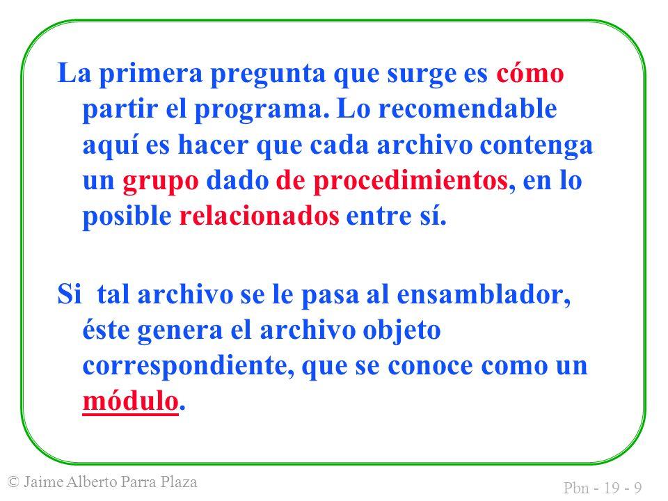 Pbn - 19 - 9 © Jaime Alberto Parra Plaza La primera pregunta que surge es cómo partir el programa.