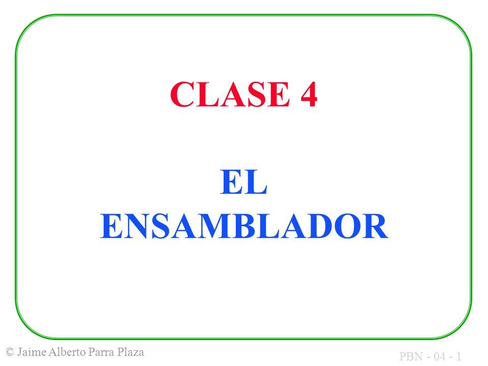 PBN - 04 - 1 © Jaime Alberto Parra Plaza CLASE 4 EL ENSAMBLADOR