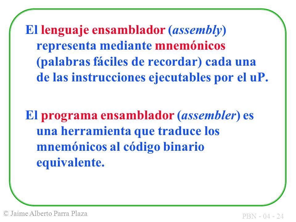 PBN - 04 - 24 © Jaime Alberto Parra Plaza El lenguaje ensamblador (assembly) representa mediante mnemónicos (palabras fáciles de recordar) cada una de