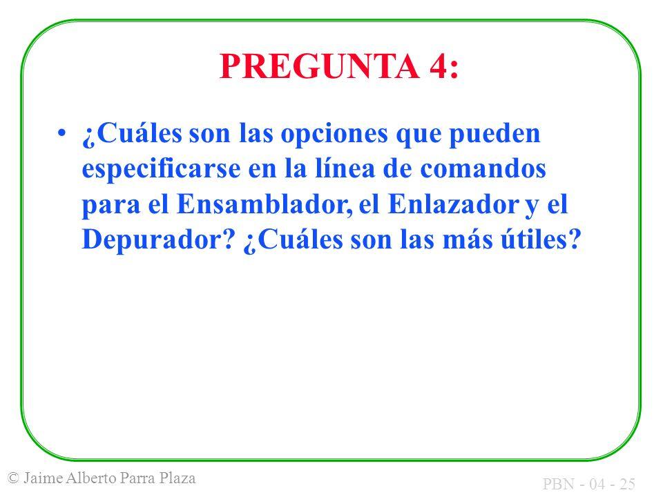 PBN - 04 - 25 © Jaime Alberto Parra Plaza ¿Cuáles son las opciones que pueden especificarse en la línea de comandos para el Ensamblador, el Enlazador