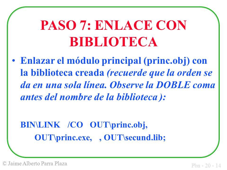 Pbn - 20 - 14 © Jaime Alberto Parra Plaza PASO 7: ENLACE CON BIBLIOTECA Enlazar el módulo principal (princ.obj) con la biblioteca creada (recuerde que la orden se da en una sola línea.