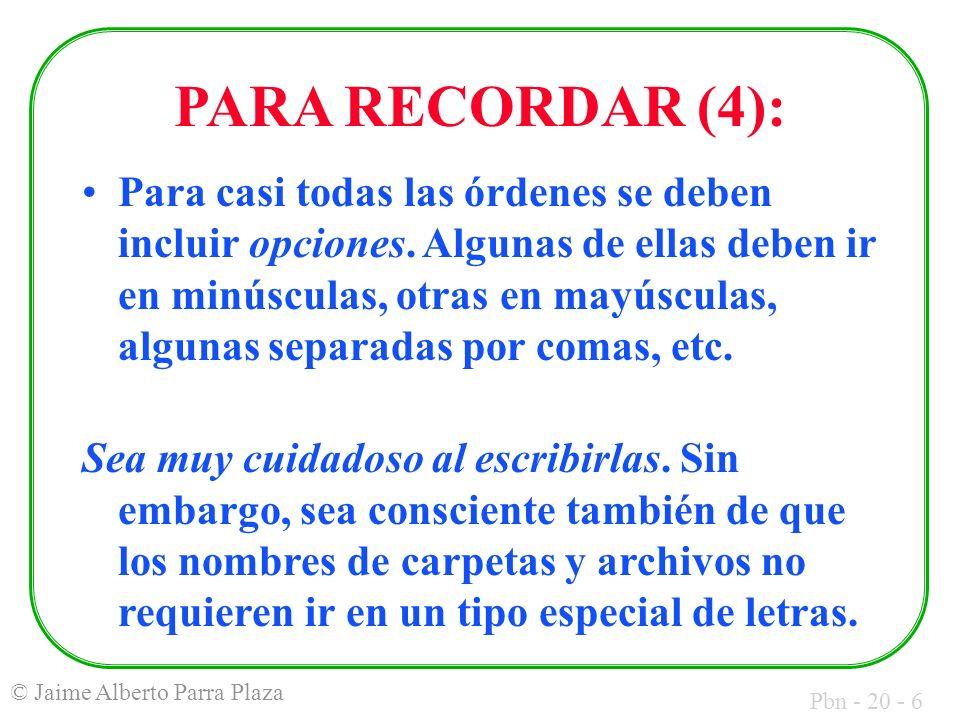 Pbn - 20 - 6 © Jaime Alberto Parra Plaza PARA RECORDAR (4): Para casi todas las órdenes se deben incluir opciones.