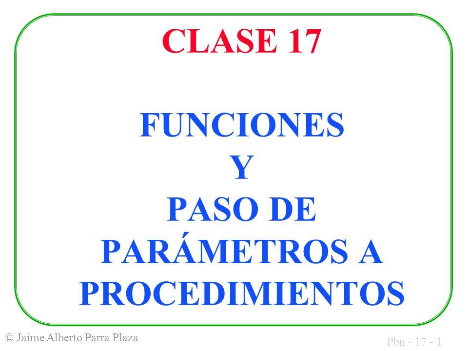 Pbn - 17 - 12 © Jaime Alberto Parra Plaza PLANTILLA DE FUNCIÓN: De acuerdo a lo anterior, la entrada y salida típicas de una función son: funcPROC PUSHBP MOVBP, SP......