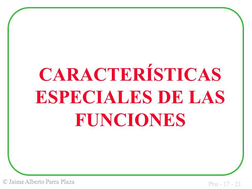 Pbn - 17 - 21 © Jaime Alberto Parra Plaza CARACTERÍSTICAS ESPECIALES DE LAS FUNCIONES