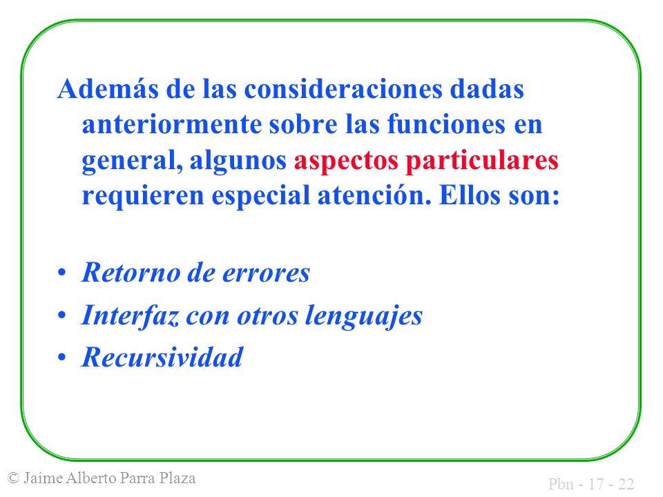 Pbn - 17 - 22 © Jaime Alberto Parra Plaza Además de las consideraciones dadas anteriormente sobre las funciones en general, algunos aspectos particulares requieren especial atención.