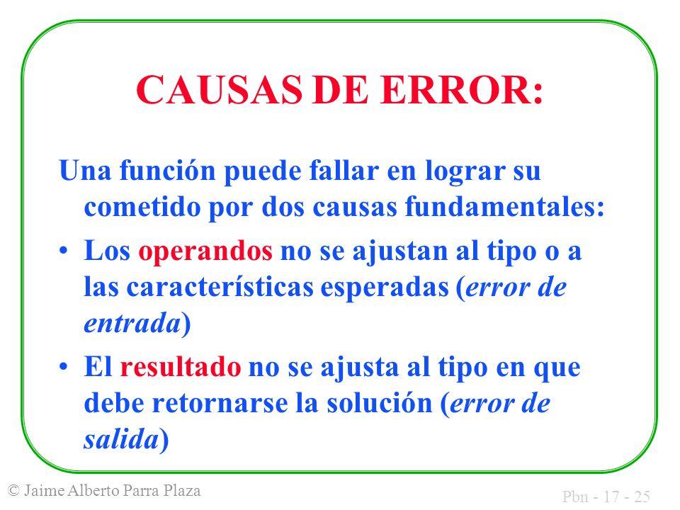 Pbn - 17 - 25 © Jaime Alberto Parra Plaza CAUSAS DE ERROR: Una función puede fallar en lograr su cometido por dos causas fundamentales: Los operandos
