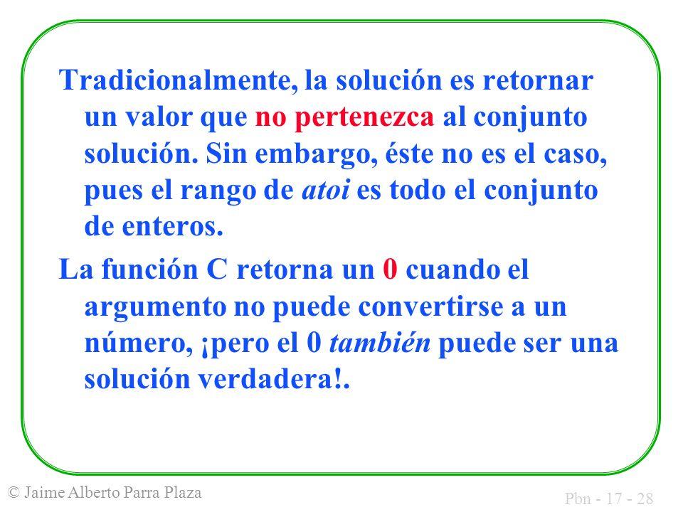 Pbn - 17 - 28 © Jaime Alberto Parra Plaza Tradicionalmente, la solución es retornar un valor que no pertenezca al conjunto solución. Sin embargo, éste