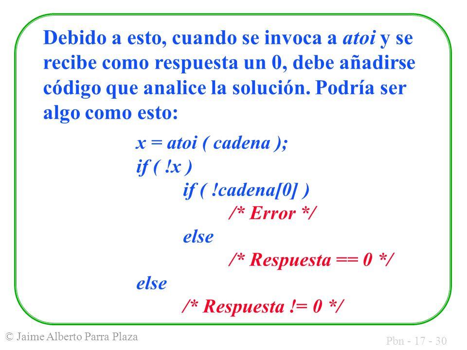 Pbn - 17 - 30 © Jaime Alberto Parra Plaza Debido a esto, cuando se invoca a atoi y se recibe como respuesta un 0, debe añadirse código que analice la
